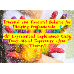 Internal and External Balance for Helping Professionals - An Experiential Exploration Using Inter-Modal Expressive Arts Therapy
